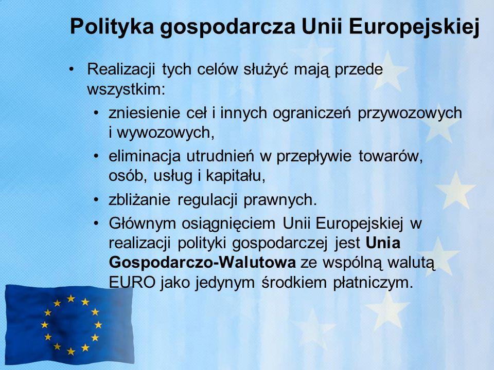 Polityka gospodarcza Unii Europejskiej Realizacji tych celów służyć mają przede wszystkim: zniesienie ceł i innych ograniczeń przywozowych i wywozowych, eliminacja utrudnień w przepływie towarów, osób, usług i kapitału, zbliżanie regulacji prawnych.