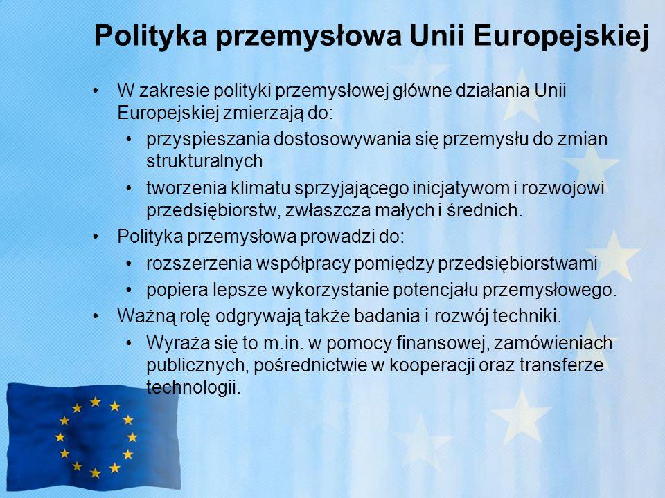 Polityka przemysłowa Unii Europejskiej W zakresie polityki przemysłowej główne działania Unii Europejskiej zmierzają do: przyspieszania dostosowywania się przemysłu do zmian strukturalnych tworzenia klimatu sprzyjającego inicjatywom i rozwojowi przedsiębiorstw, zwłaszcza małych i średnich.