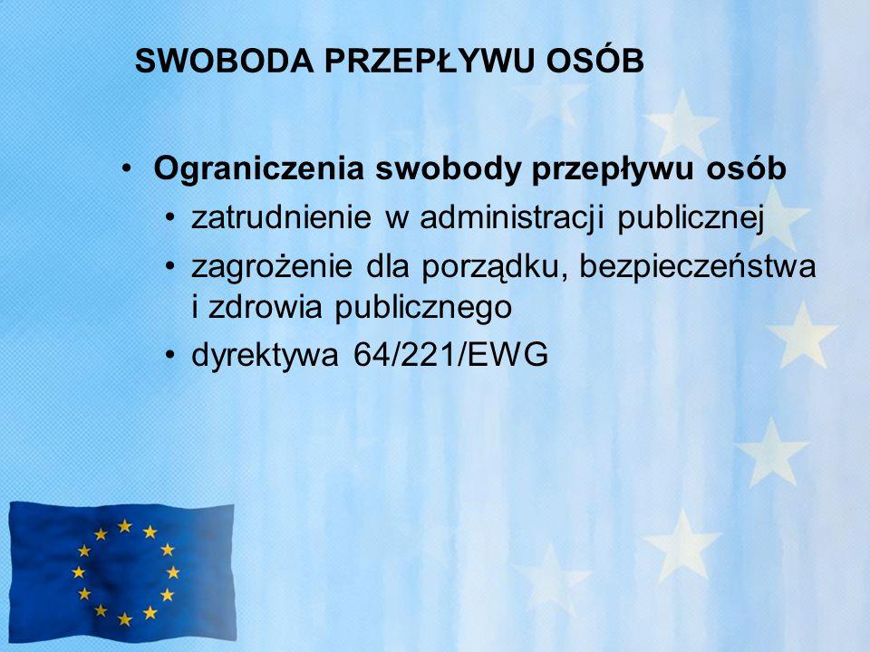 SWOBODA PRZEPŁYWU OSÓB Ograniczenia swobody przepływu osób zatrudnienie w administracji publicznej zagrożenie dla porządku, bezpieczeństwa i zdrowia publicznego dyrektywa 64/221/EWG