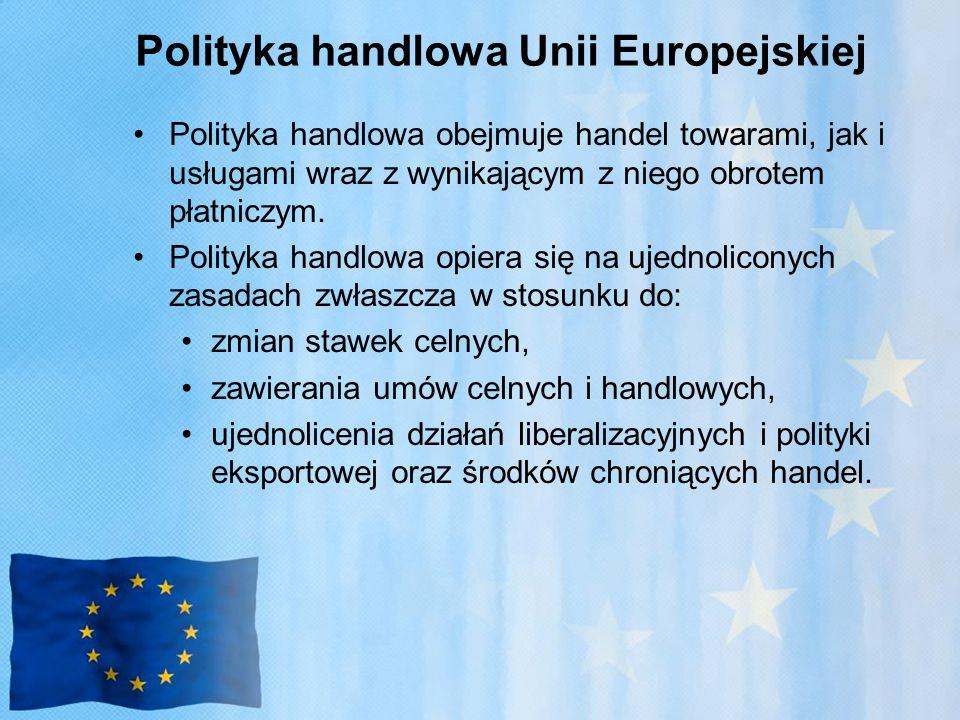 Polityka handlowa Unii Europejskiej Polityka handlowa obejmuje handel towarami, jak i usługami wraz z wynikającym z niego obrotem płatniczym.