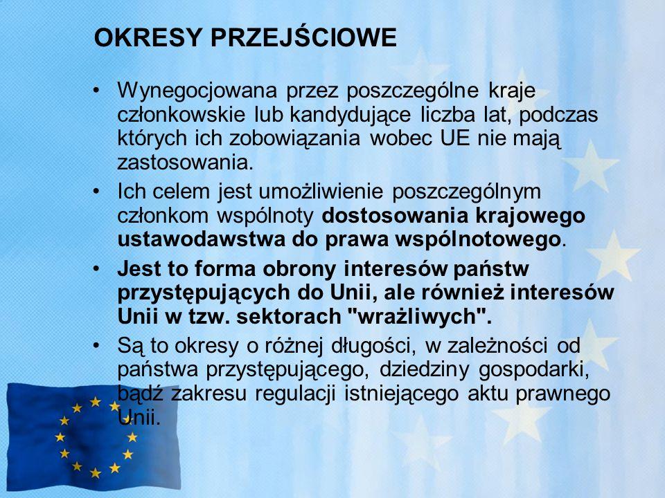 OKRESY PRZEJŚCIOWE Wynegocjowana przez poszczególne kraje członkowskie lub kandydujące liczba lat, podczas których ich zobowiązania wobec UE nie mają zastosowania.
