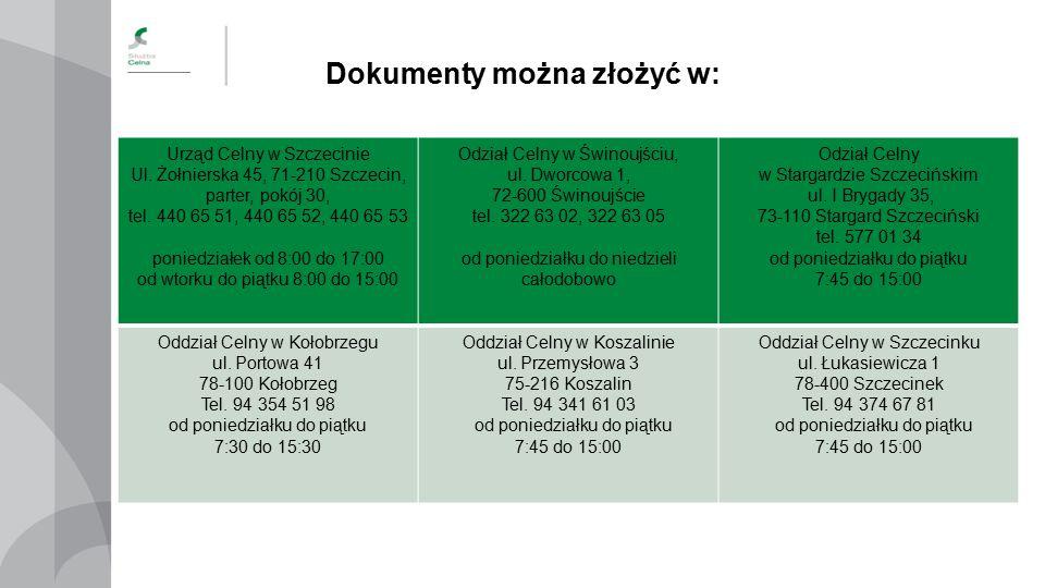 Dokumenty można złożyć w: Urząd Celny w Szczecinie Ul. Żołnierska 45, 71-210 Szczecin, parter, pokój 30, tel. 440 65 51, 440 65 52, 440 65 53 poniedzi