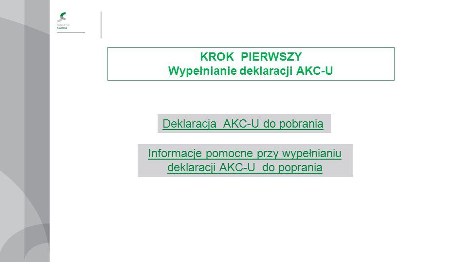 KROK PIERWSZY Wypełnianie deklaracji AKC-U Deklaracja AKC-U do pobrania Informacje pomocne przy wypełnianiu deklaracji AKC-UInformacje pomocne przy wy