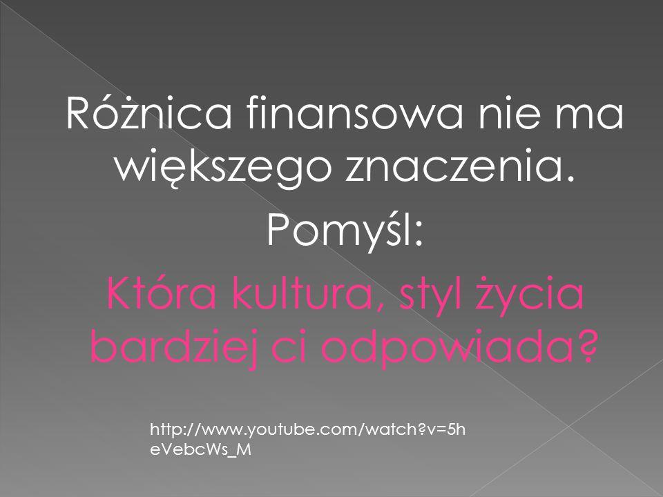 Różnica finansowa nie ma większego znaczenia. Pomyśl: Która kultura, styl życia bardziej ci odpowiada? http://www.youtube.com/watch?v=5h eVebcWs_M