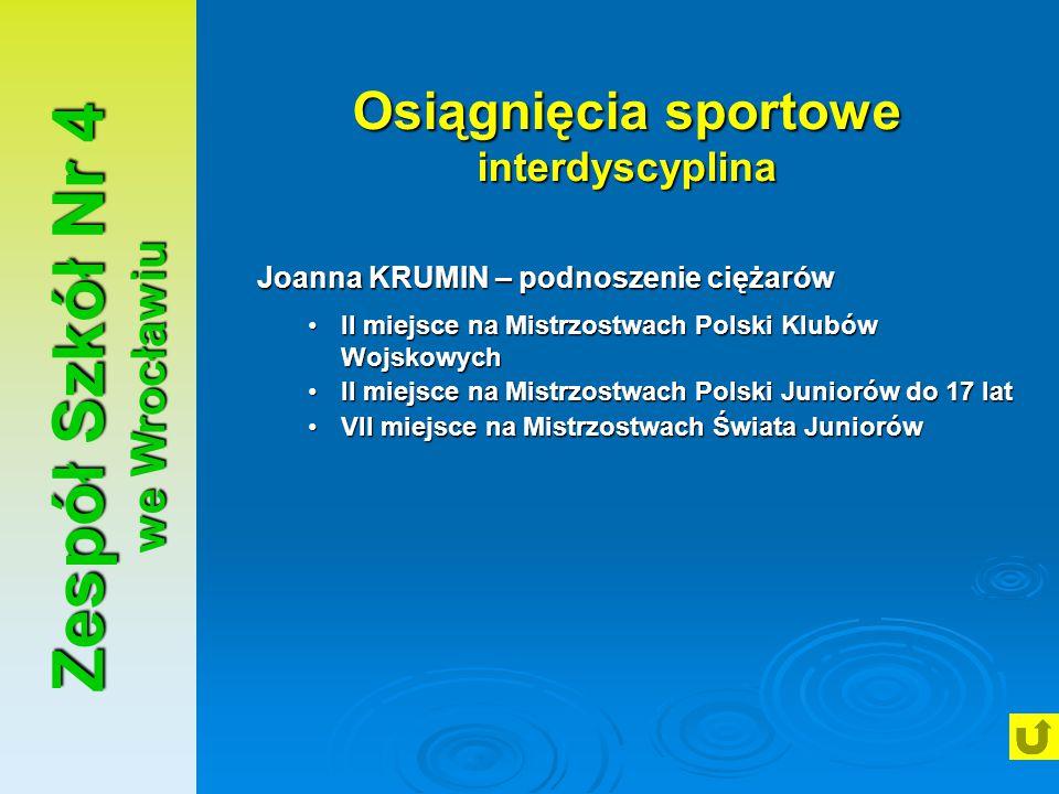 Zespół Szkół Nr 4 we Wrocławiu Osiągnięcia sportowe interdyscyplina Joanna KRUMIN – podnoszenie ciężarów II miejsce na Mistrzostwach Polski Klubów Woj
