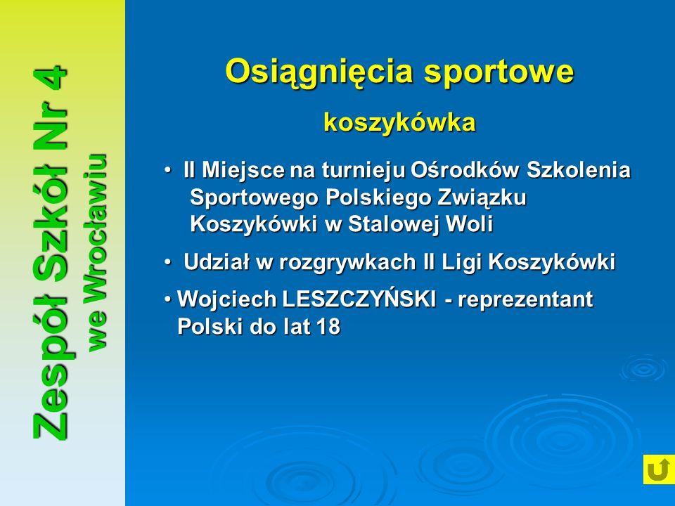 Zespół Szkół Nr 4 we Wrocławiu Osiągnięcia sportowe koszykówka II Miejsce na turnieju Ośrodków Szkolenia Sportowego Polskiego Związku Koszykówki w Sta