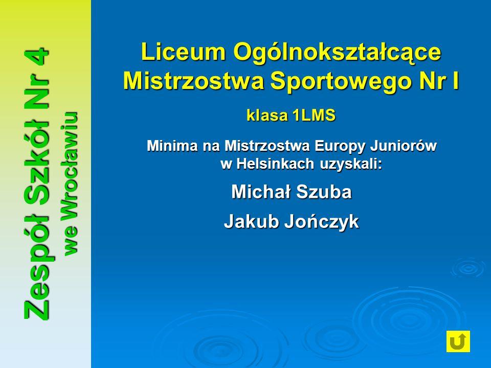 Zespół Szkół Nr 4 we Wrocławiu Liceum Ogólnokształcące Mistrzostwa Sportowego Nr I klasa 1LMS Minima na Mistrzostwa Europy Juniorów w Helsinkach uzysk