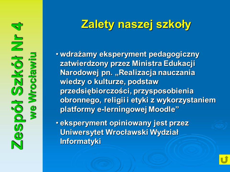 """Zespół Szkół Nr 4 we Wrocławiu Zalety naszej szkoły wdrażamy eksperyment pedagogiczny zatwierdzony przez Ministra Edukacji Narodowej pn. """"Realizacja n"""