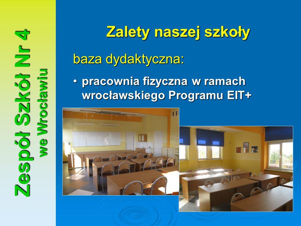 Zespół Szkół Nr 4 we Wrocławiu Zalety naszej szkoły baza dydaktyczna: pracownia fizyczna w ramach wrocławskiego Programu EIT+pracownia fizyczna w rama