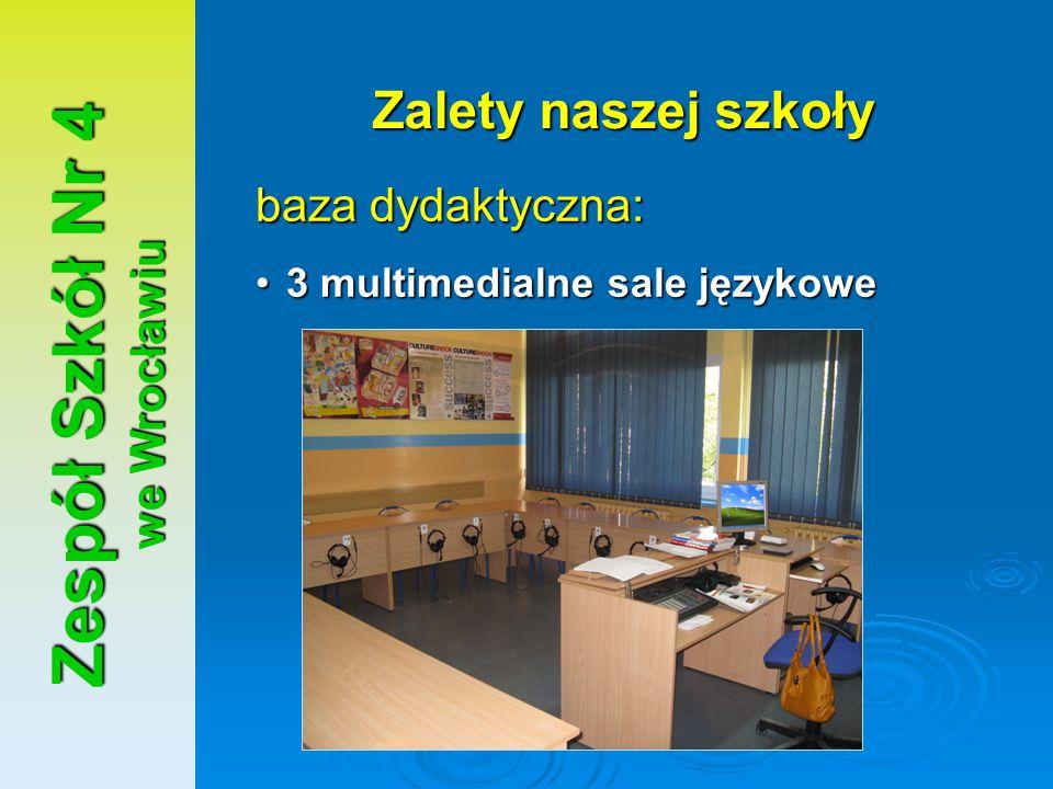 Zespół Szkół Nr 4 we Wrocławiu Zalety naszej szkoły baza dydaktyczna: 3 multimedialne sale językowe3 multimedialne sale językowe