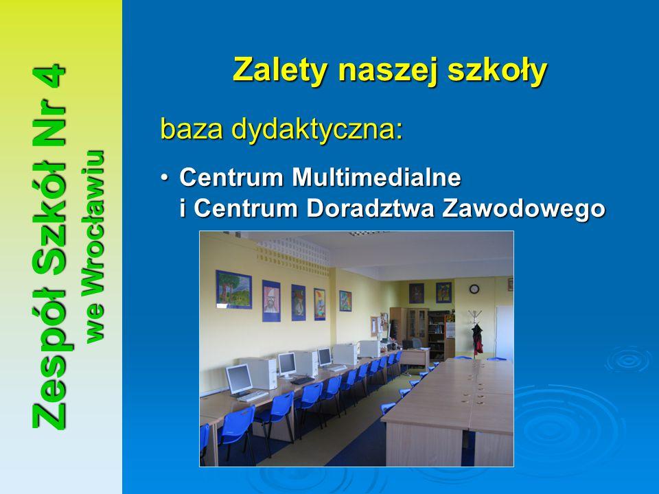 Zespół Szkół Nr 4 we Wrocławiu Zalety naszej szkoły baza dydaktyczna: Centrum Multimedialne i Centrum Doradztwa ZawodowegoCentrum Multimedialne i Cent
