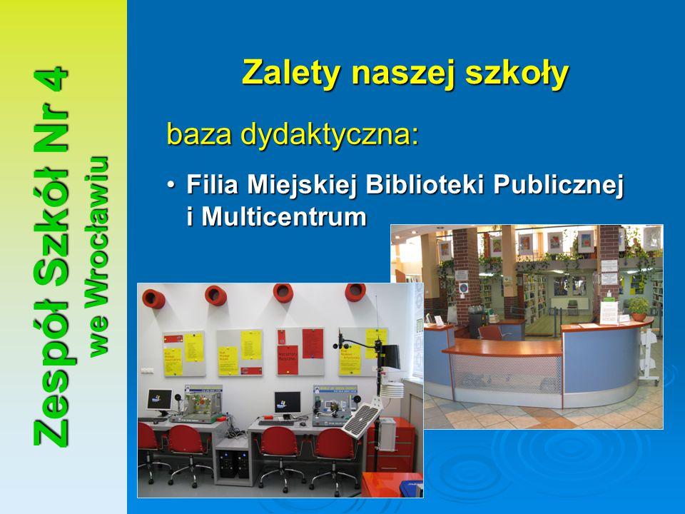 Zespół Szkół Nr 4 we Wrocławiu Zalety naszej szkoły baza dydaktyczna: Filia Miejskiej Biblioteki Publicznej i MulticentrumFilia Miejskiej Biblioteki P