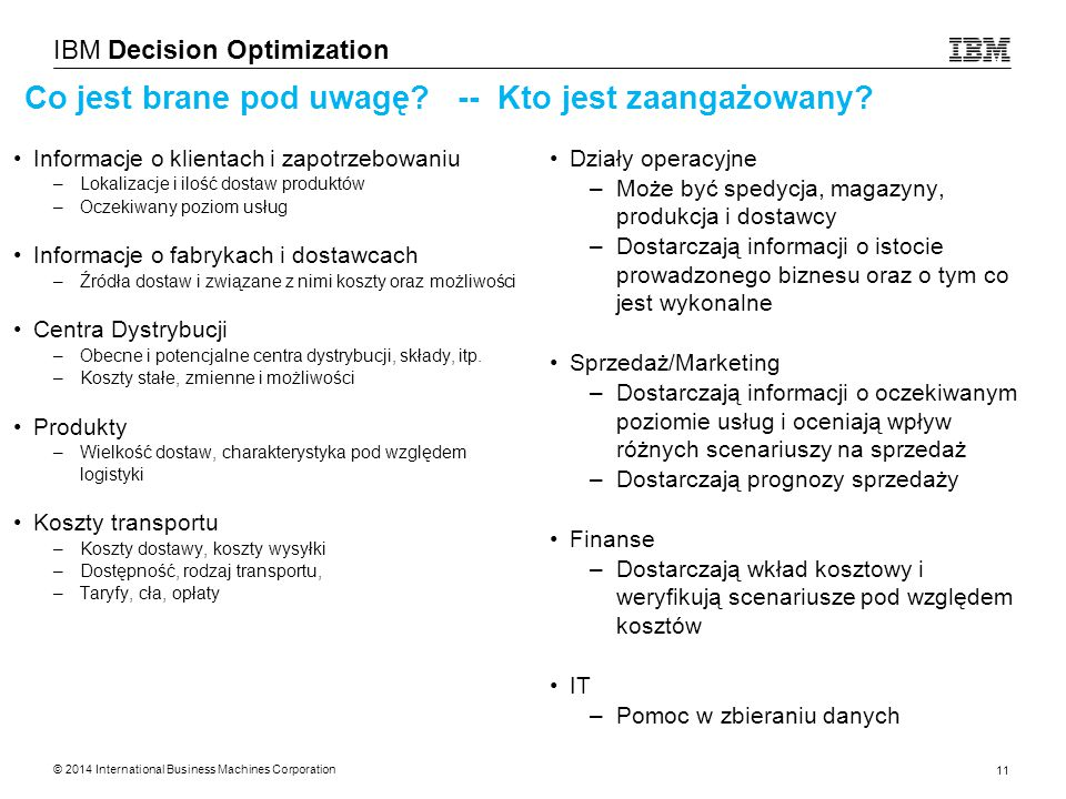© 2014 International Business Machines Corporation 11 IBM Decision Optimization Co jest brane pod uwagę.