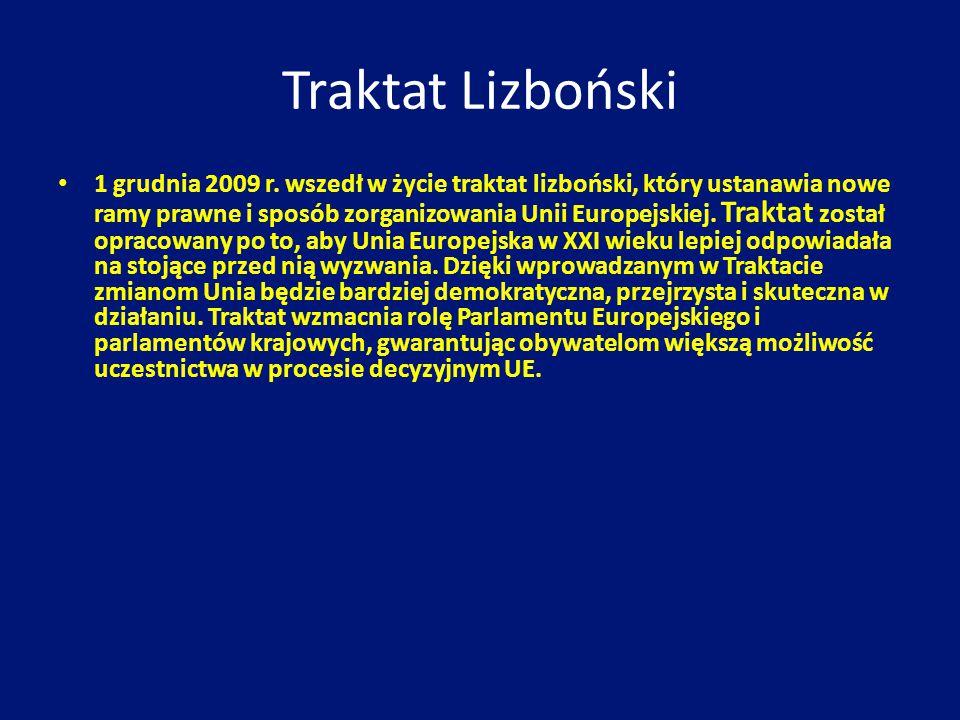 Traktat Lizboński 1 grudnia 2009 r. wszedł w życie traktat lizboński, który ustanawia nowe ramy prawne i sposób zorganizowania Unii Europejskiej. Trak