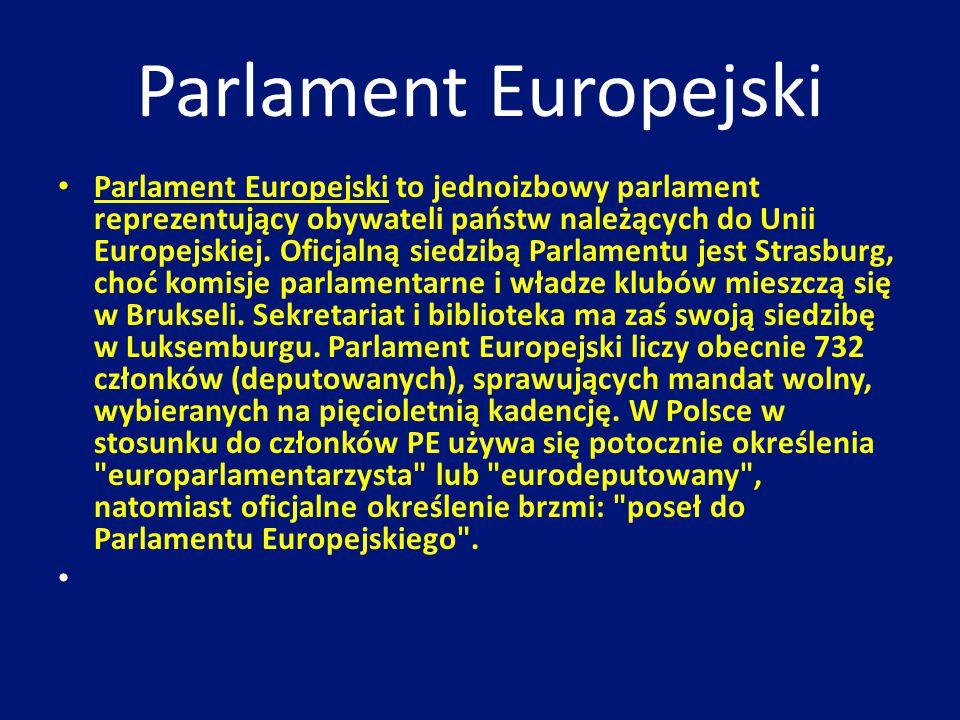Parlament Europejski Parlament Europejski to jednoizbowy parlament reprezentujący obywateli państw należących do Unii Europejskiej. Oficjalną siedzibą