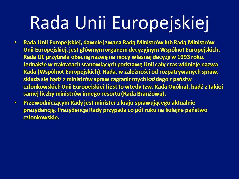 Rada Unii Europejskiej Rada Unii Europejskiej, dawniej zwana Radą Ministrów lub Radą Ministrów Unii Europejskiej, jest głównym organem decyzyjnym Wspó