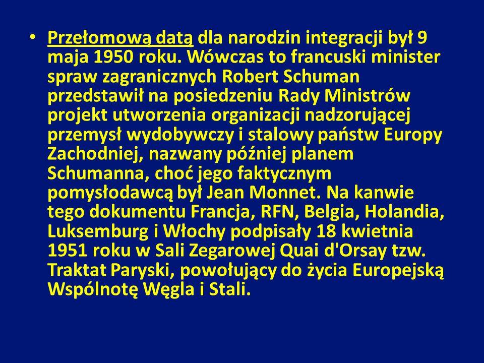 Przełomową datą dla narodzin integracji był 9 maja 1950 roku. Wówczas to francuski minister spraw zagranicznych Robert Schuman przedstawił na posiedze