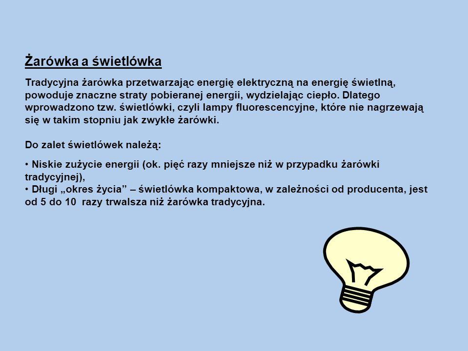 Żarówka a świetlówka Tradycyjna żarówka przetwarzając energię elektryczną na energię świetlną, powoduje znaczne straty pobieranej energii, wydzielając ciepło.