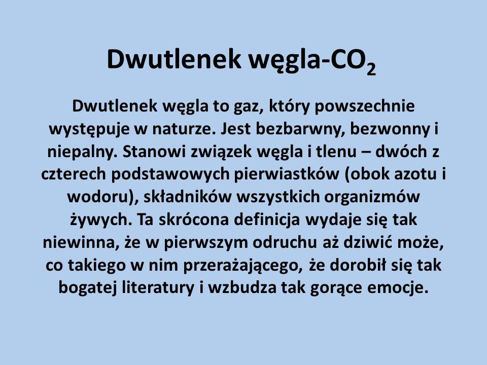 Dwutlenek węgla-CO 2 Dwutlenek węgla to gaz, który powszechnie występuje w naturze.
