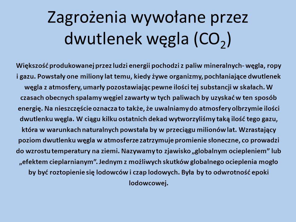 Zagrożenia wywołane przez dwutlenek węgla (CO 2 ) Większość produkowanej przez ludzi energii pochodzi z paliw mineralnych- węgla, ropy i gazu.