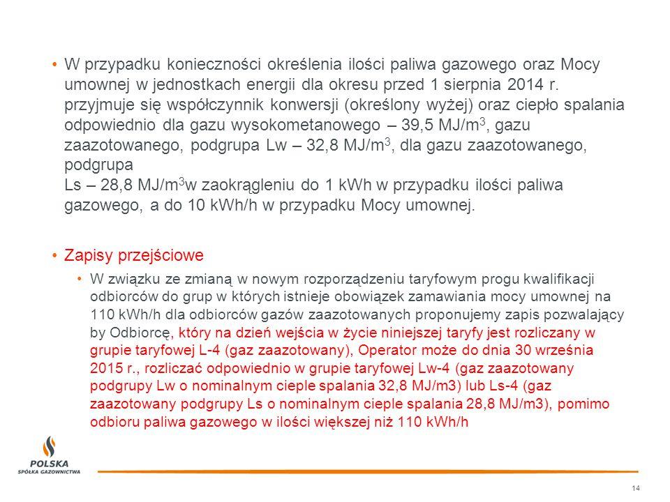 W przypadku konieczności określenia ilości paliwa gazowego oraz Mocy umownej w jednostkach energii dla okresu przed 1 sierpnia 2014 r. przyjmuje się w