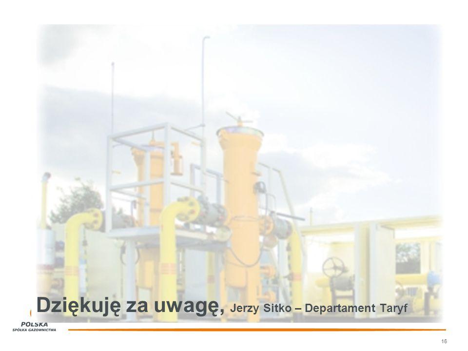 16 Dziękuję za uwagę, Jerzy Sitko – Departament Taryf