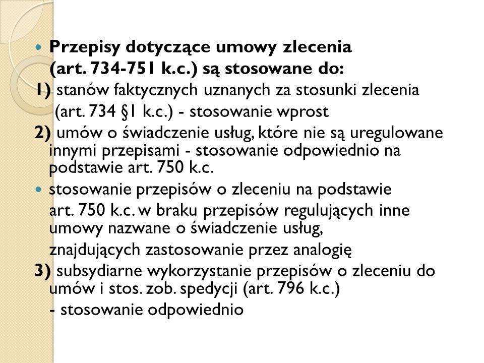Przepisy dotyczące umowy zlecenia (art. 734-751 k.c.) są stosowane do: 1) stanów faktycznych uznanych za stosunki zlecenia (art. 734 §1 k.c.) - stosow