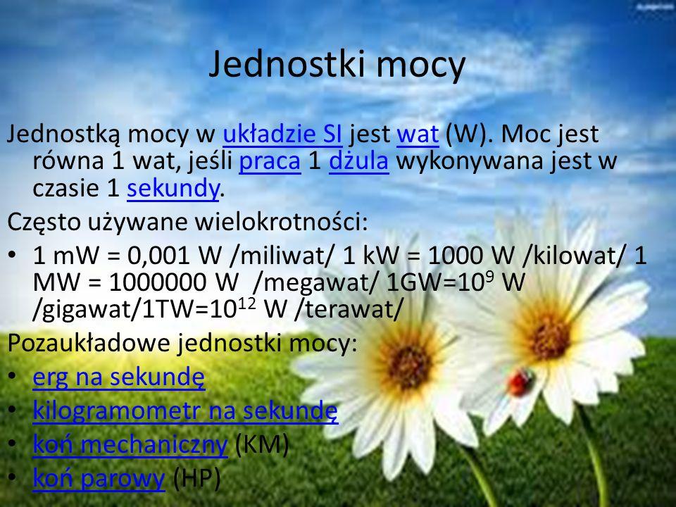 Jednostki mocy Jednostką mocy w układzie SI jest wat (W). Moc jest równa 1 wat, jeśli praca 1 dżula wykonywana jest w czasie 1 sekundy.układzie SIwatp
