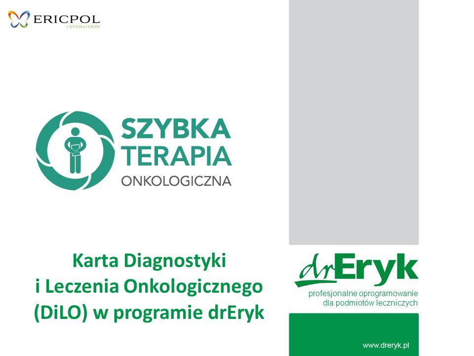 profesjonalne oprogramowanie dla podmiotów leczniczych Karta Diagnostyki i Leczenia Onkologicznego (DiLO) w programie drEryk