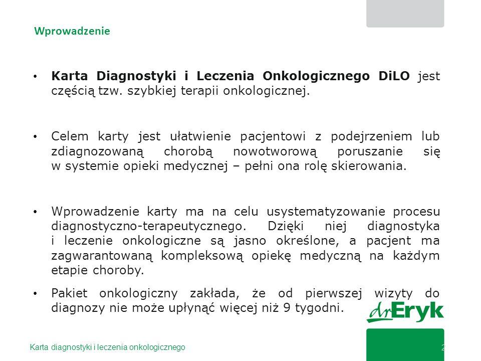 Wprowadzenie Karta diagnostyki i leczenia onkologicznego 2 Karta Diagnostyki i Leczenia Onkologicznego DiLO jest częścią tzw. szybkiej terapii onkolog