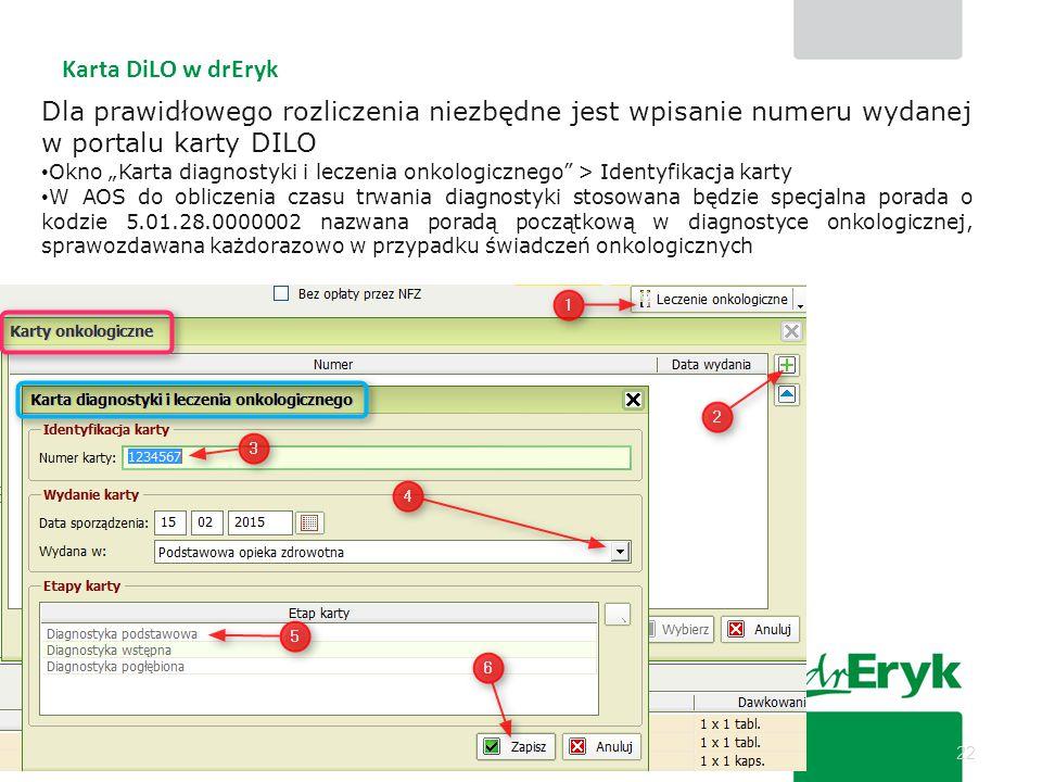 """22 Karta diagnostyki i leczenia onkologicznego Dla prawidłowego rozliczenia niezbędne jest wpisanie numeru wydanej w portalu karty DILO Okno """"Karta di"""