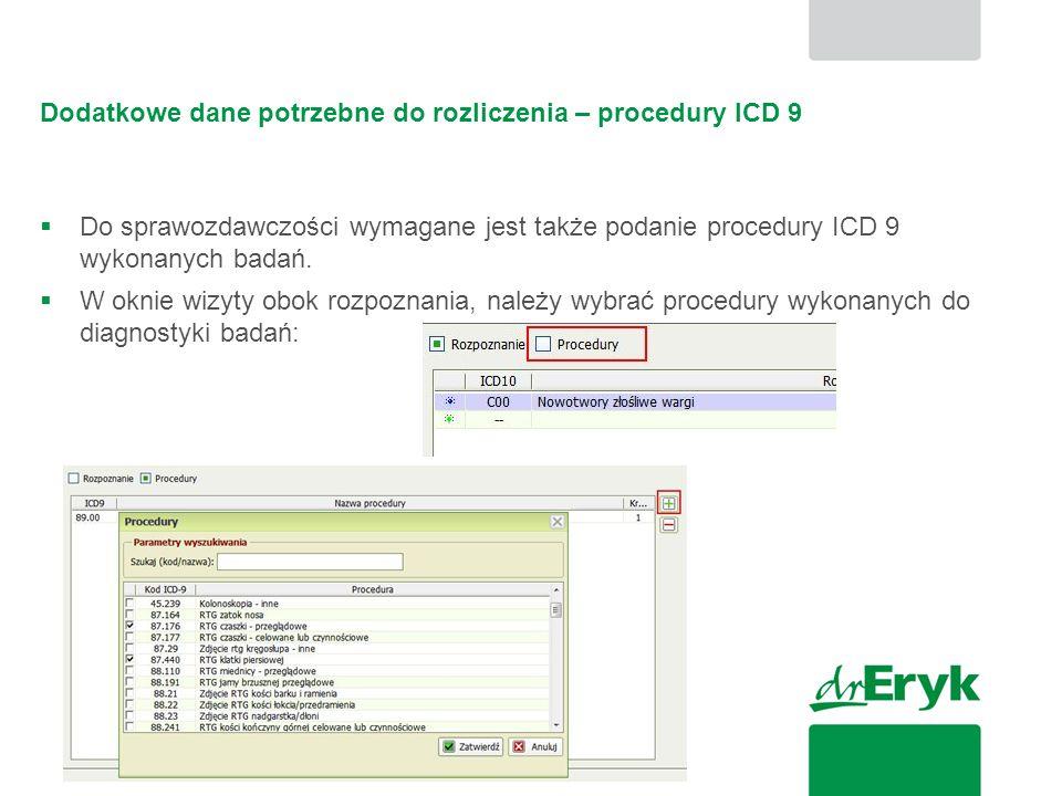 Dodatkowe dane potrzebne do rozliczenia – procedury ICD 9  Do sprawozdawczości wymagane jest także podanie procedury ICD 9 wykonanych badań.  W okni