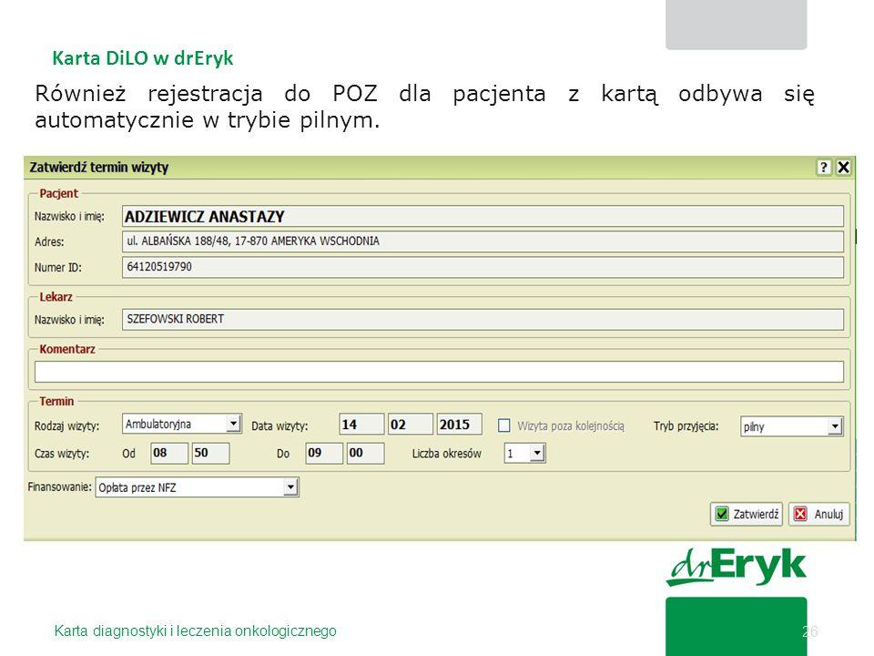 26 Karta diagnostyki i leczenia onkologicznego Karta DiLO w drEryk Również rejestracja do POZ dla pacjenta z kartą odbywa się automatycznie w trybie p