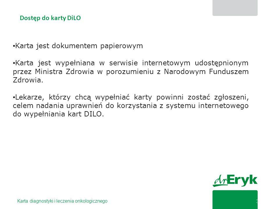 Dostęp do karty DiLO Karta diagnostyki i leczenia onkologicznego 3 Karta jest dokumentem papierowym Karta jest wypełniana w serwisie internetowym udos