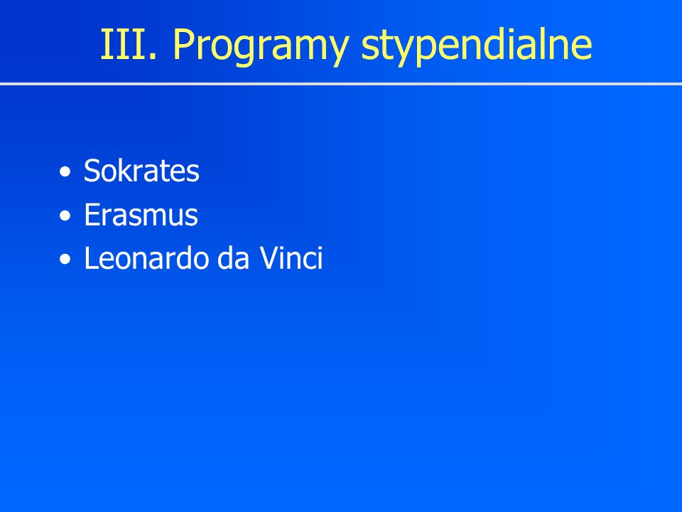 III. Programy stypendialne Sokrates Erasmus Leonardo da Vinci