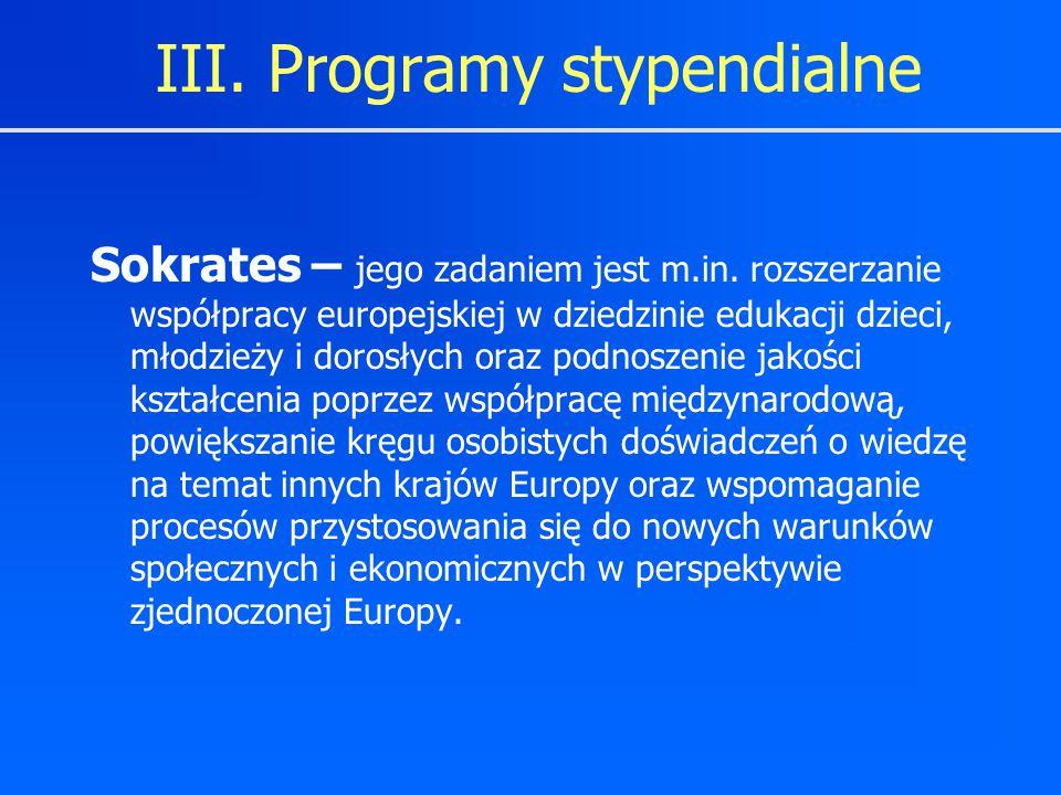 III. Programy stypendialne Sokrates – jego zadaniem jest m.in. rozszerzanie współpracy europejskiej w dziedzinie edukacji dzieci, młodzieży i dorosłyc