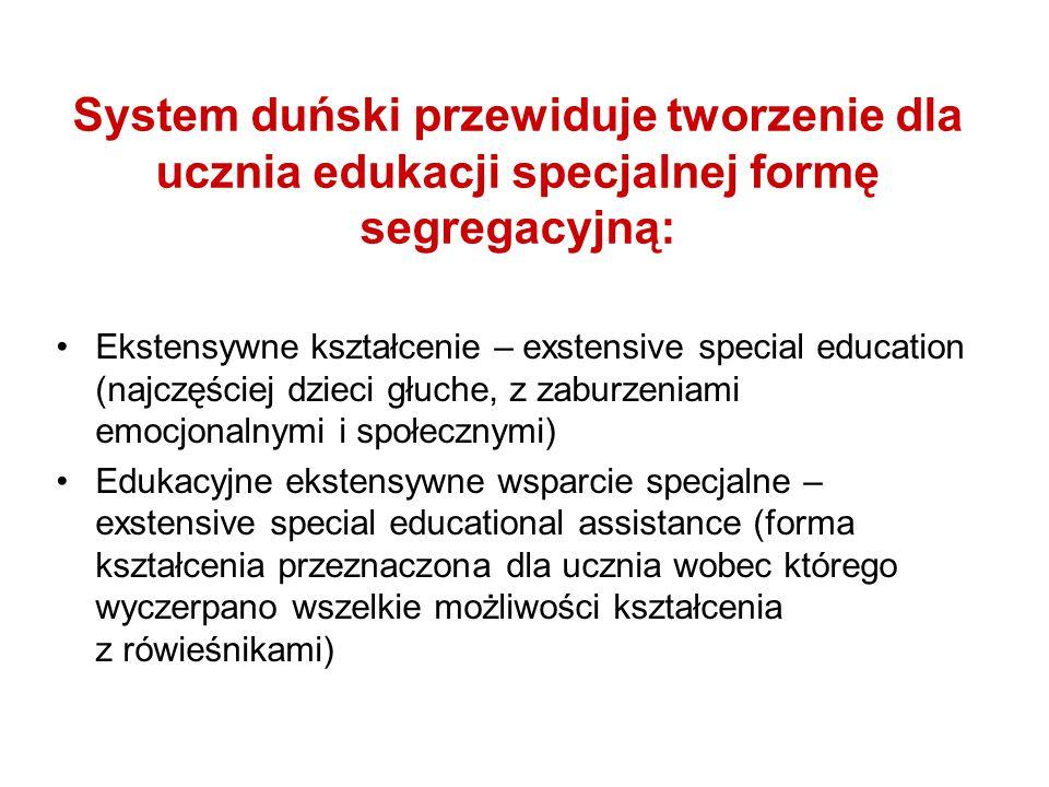 System duński przewiduje tworzenie dla ucznia edukacji specjalnej formę segregacyjną: Ekstensywne kształcenie – exstensive special education (najczęściej dzieci głuche, z zaburzeniami emocjonalnymi i społecznymi) Edukacyjne ekstensywne wsparcie specjalne – exstensive special educational assistance (forma kształcenia przeznaczona dla ucznia wobec którego wyczerpano wszelkie możliwości kształcenia z rówieśnikami)
