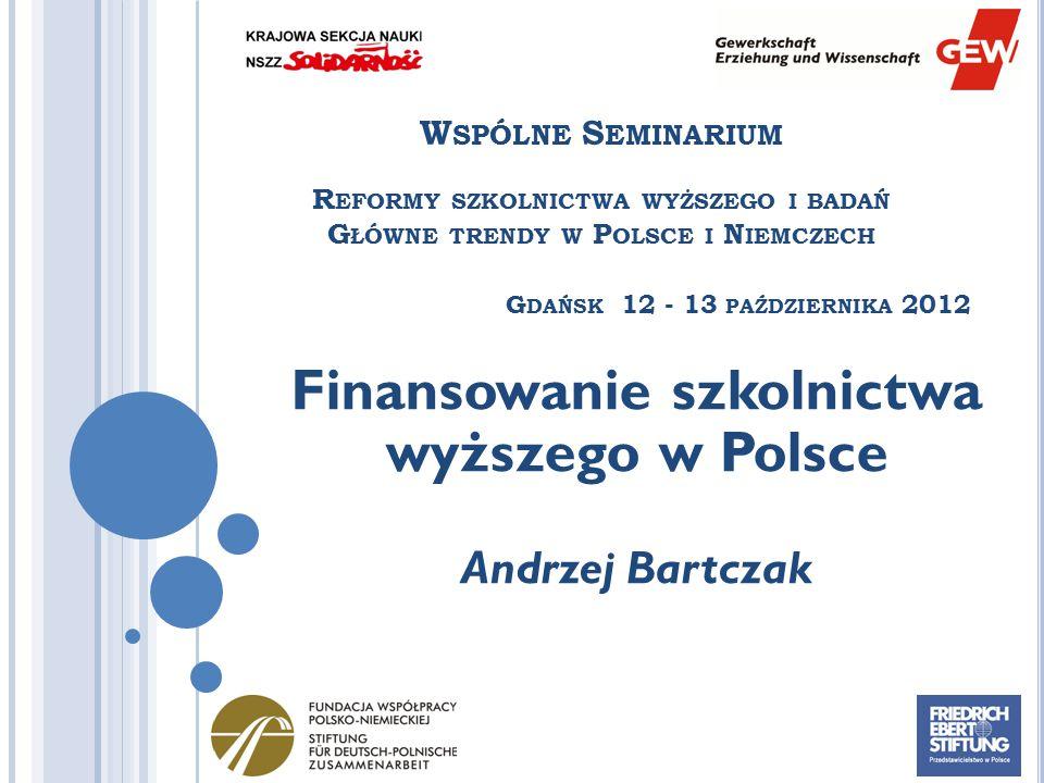 W SPÓLNE S EMINARIUM R EFORMY SZKOLNICTWA WYŻSZEGO I BADAŃ G ŁÓWNE TRENDY W P OLSCE I N IEMCZECH G DAŃSK 12 - 13 PAŹDZIERNIKA 2012 Finansowanie szkoln