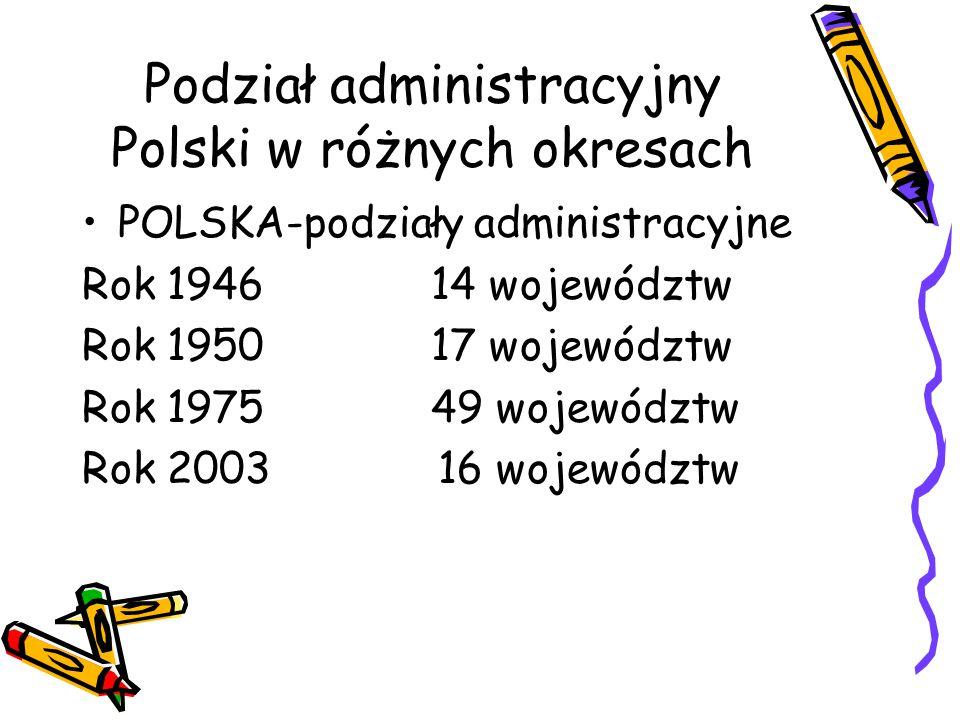 Podział administracyjny Polski w różnych okresach POLSKA-podziały administracyjne Rok 1946 14 województw Rok 1950 17 województw Rok 1975 49 województw