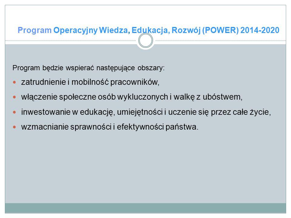 Program Operacyjny Wiedza, Edukacja, Rozwój (POWER) 2014-2020 Program będzie wspierać następujące obszary: zatrudnienie i mobilność pracowników, włącz
