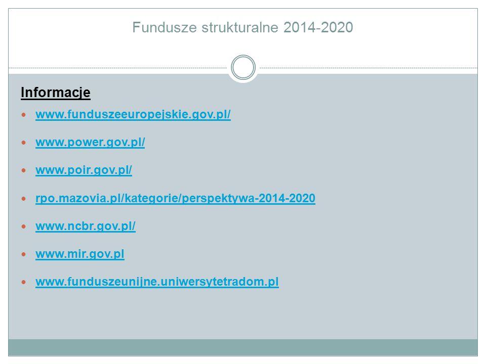 Fundusze strukturalne 2014-2020 Informacje www.funduszeeuropejskie.gov.pl/ www.power.gov.pl/ www.poir.gov.pl/ rpo.mazovia.pl/kategorie/perspektywa-201