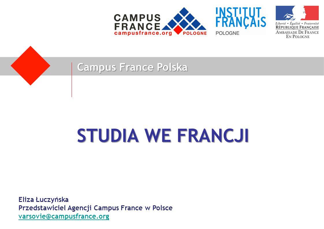 Campus France Polska STUDIA WE FRANCJI Eliza Łuczyńska Przedstawiciel Agencji Campus France w Polsce varsovie@campusfrance.org