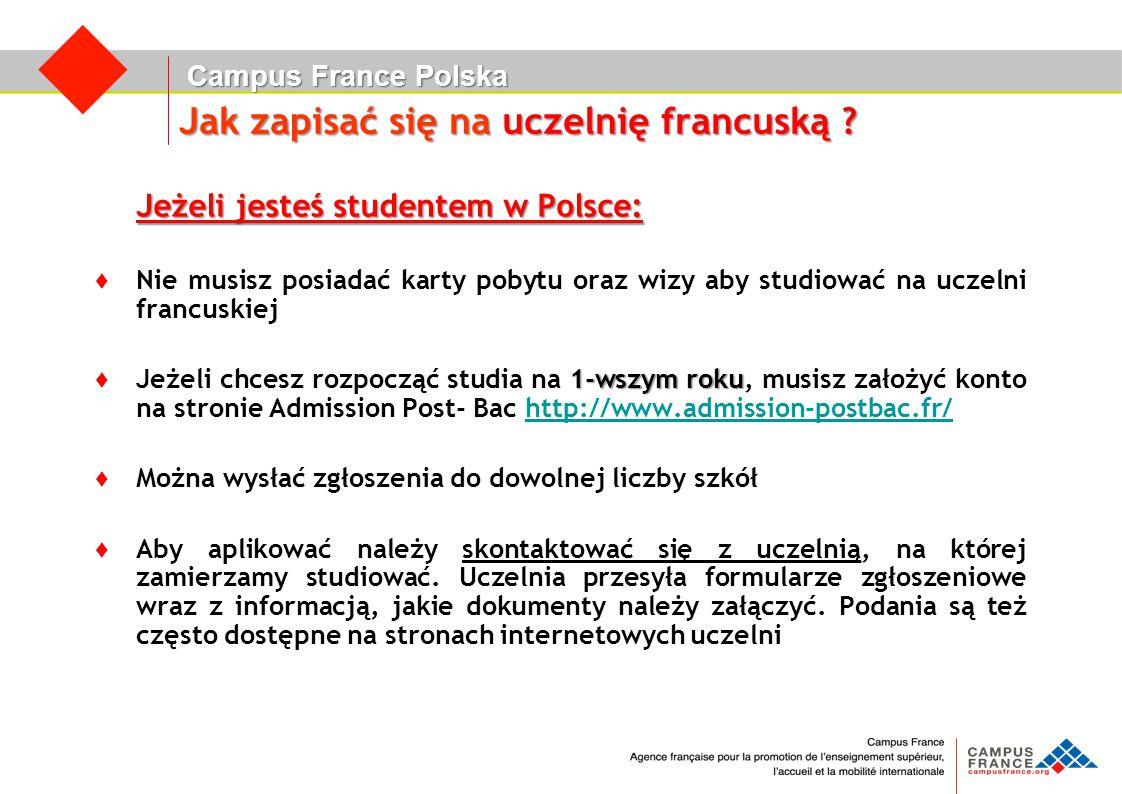 Campus France Polska Jak zapisać się na uczelnię francuską ? Jeżeli jesteś studentem w Polsce: ♦ Nie musisz posiadać karty pobytu oraz wizy aby studio