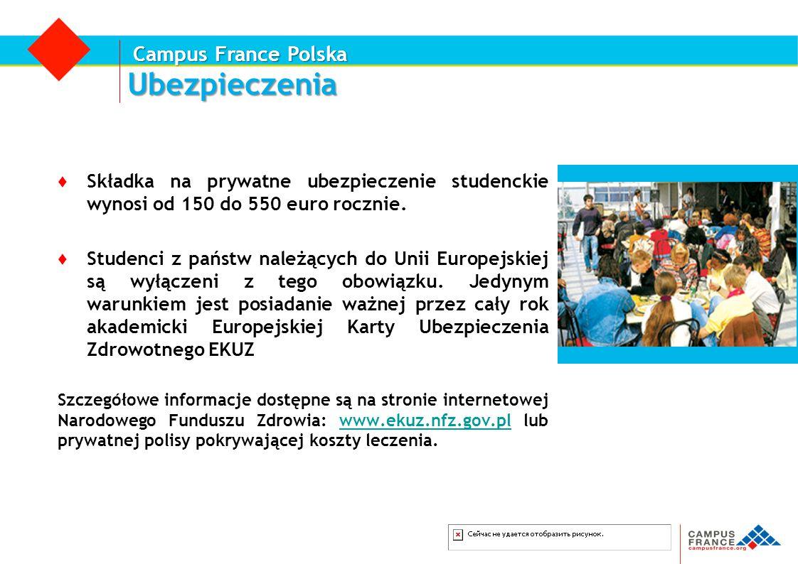 Campus France Polska Ubezpieczenia ♦ Składka na prywatne ubezpieczenie studenckie wynosi od 150 do 550 euro rocznie. ♦ Studenci z państw należących do
