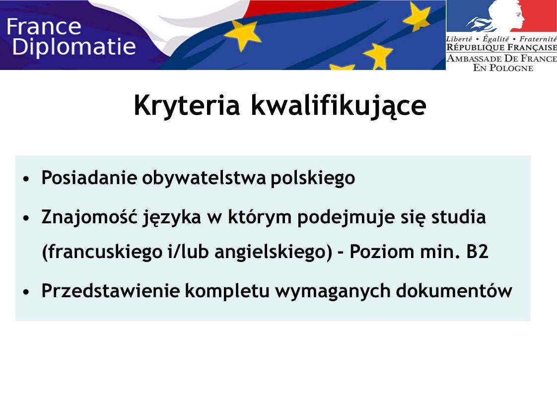 Kryteria kwalifikujące Posiadanie obywatelstwa polskiego Znajomość języka w którym podejmuje się studia (francuskiego i/lub angielskiego) - Poziom min