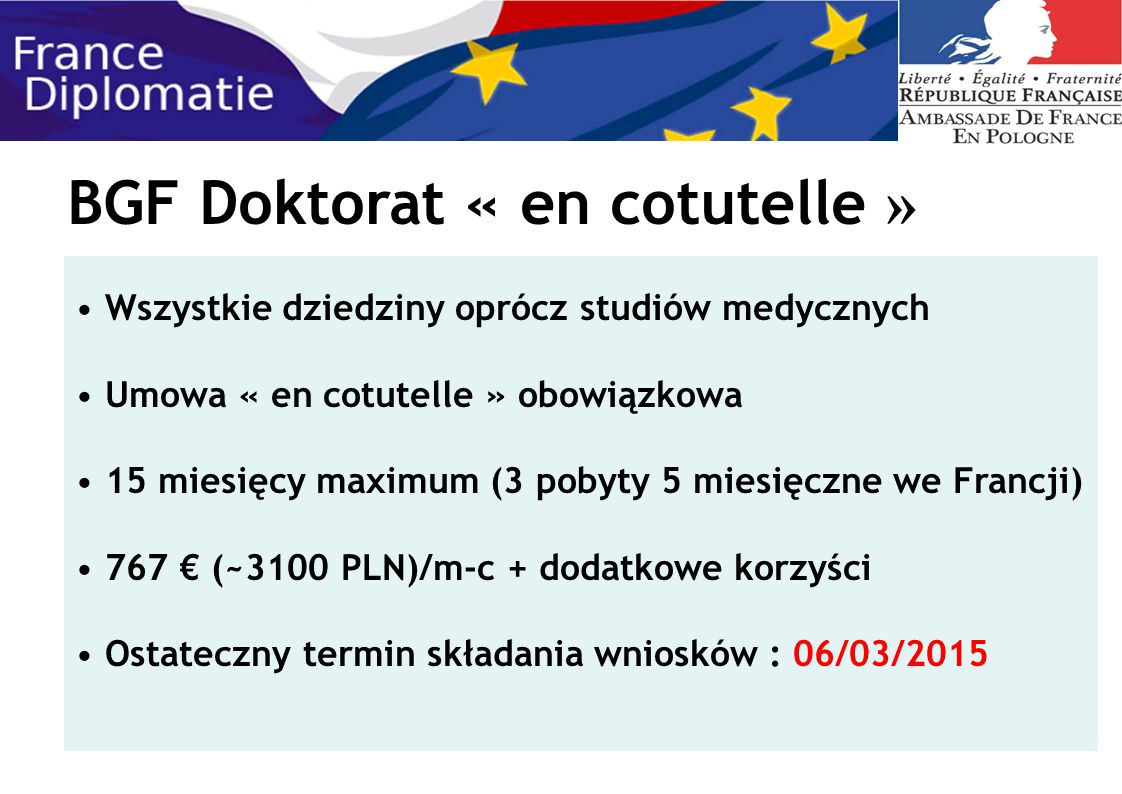 BGF Doktorat « en cotutelle » Wszystkie dziedziny oprócz studiów medycznych Umowa « en cotutelle » obowiązkowa 15 miesięcy maximum (3 pobyty 5 miesięc