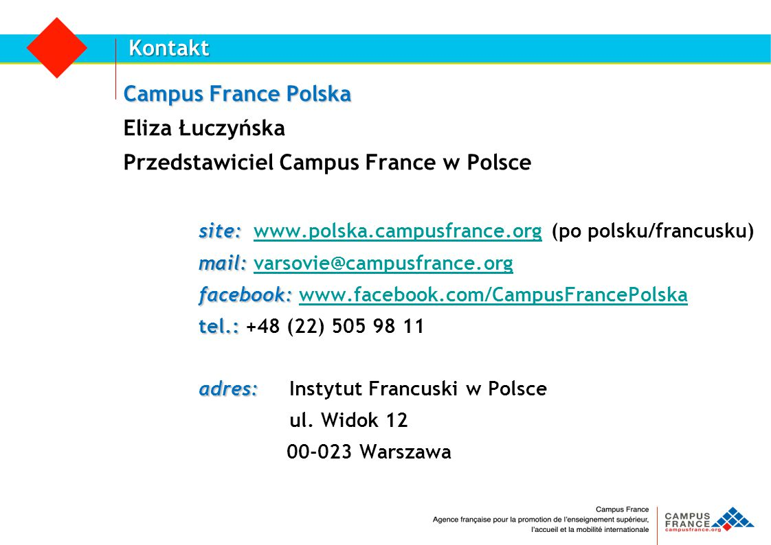 Kontakt Campus France Polska Eliza Łuczyńska Przedstawiciel Campus France w Polsce site: site: www.polska.campusfrance.org (po polsku/francusku)www.po