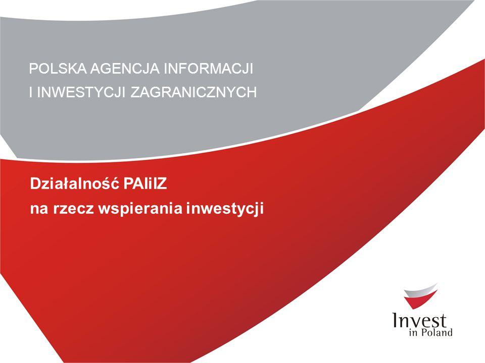 POLSKA AGENCJA INFORMACJI I INWESTYCJI ZAGRANICZNYCH Działalność PAIiIZ na rzecz wspierania inwestycji
