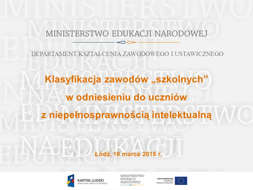 """Klasyfikacja zawodów """"szkolnych w odniesieniu do uczniów z niepełnosprawnością intelektualną Łódź, 19 marca 2015 r."""