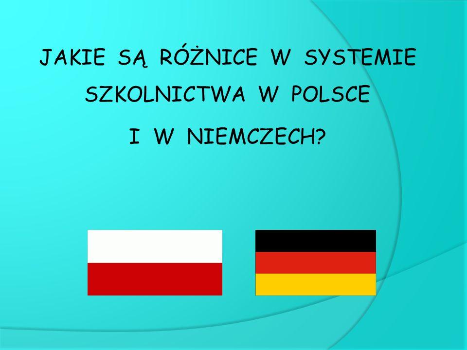 JAKIE SĄ RÓŻNICE W SYSTEMIE SZKOLNICTWA W POLSCE I W NIEMCZECH?